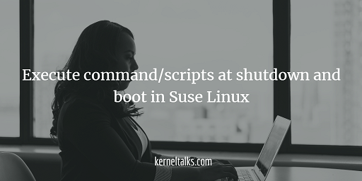 Execute command at shutdown and boot in Suse Linux