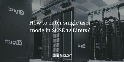 How to enter single user mode in SUSE 12 Linux