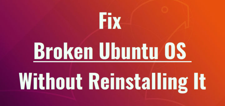 Fix Broken Ubuntu OS